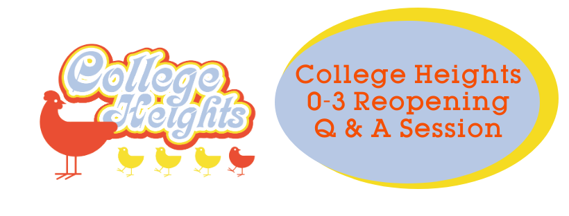 College Heights 0-3 Reopening Q & A Session